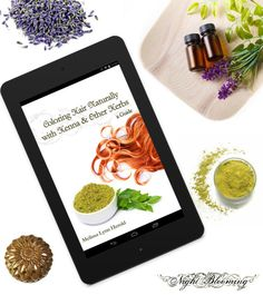 Coloring Hair Naturally with Henna & Other Herbs: by NightBlooming