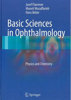 Basic sciences in ophthalmology : physics and chemistry / Josef Flammer, Maneli Mozaffarieh, Hans Bebie