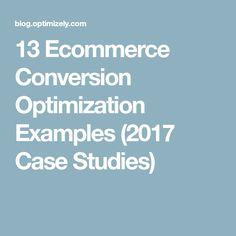 13 Ecommerce Conversion Optimization Examples (2017 Case Studies)