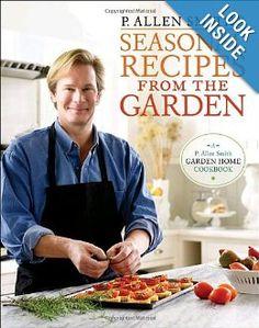 P. Allen Smith's Seasonal Recipes from the Garden by P. Allen Smith {cookbook}