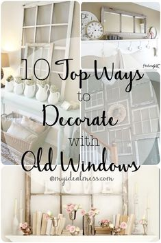 10 Top Ways to Decorate With Old Windows Antique Windows, Wooden Windows, Vintage Windows, Windows And Doors, Barn Windows, Antique Window Frames, Recycled Windows, Old Window Decor, Old Window Panes