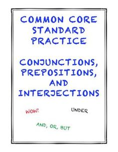 Common Core ELA Standard Grade 5: Explain the function of conjunctions, prepositions, and interjections in general and their function in particular. $1.50