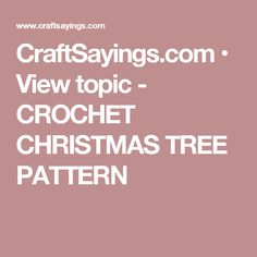 CraftSayings.com • View topic - CROCHET CHRISTMAS TREE PATTERN