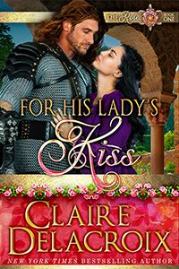 For His Lady's Kiss, #1 in the Rose series of medieval romances by Claire Delacroix