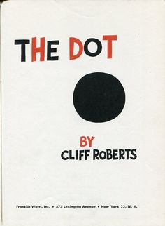 The Dot another great book illustrated by one of my favorite illustrators ever Cliff Roberts