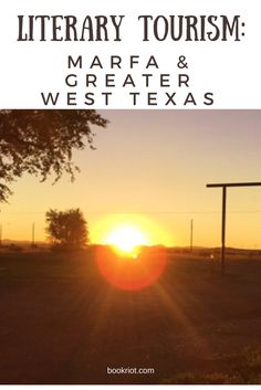 We're hitting the road to check out the bookish sights and literary history packed in Marfa and greater west Texas. Join us!