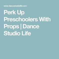 Perk Up Preschoolers With Props | Dance Studio Life