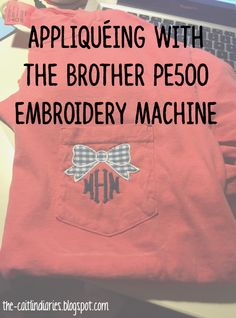 The Caitlin Diaries: Appliquéing with the Brother PE500 Embroidery Machine