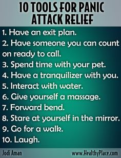 Re-pinned from 'Mental Health Experiences' here on Pinterest.   See the link below for more info.  http://www.healthyplace.com/blogs/anxiety-schmanxiety/2012/05/ten-things-to-do-for-a-panic-attack/