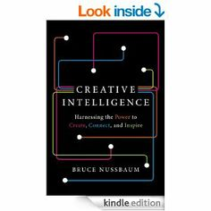 Book Creative Intelligence: Harnessing the Power to Create, Connect, and Inspire eBook: Bruce Nussbaum: New Books, Good Books, Books To Read, Reading Lists, Book Lists, Economic Systems, Design Thinking, Creative Thinking, Problem Solving