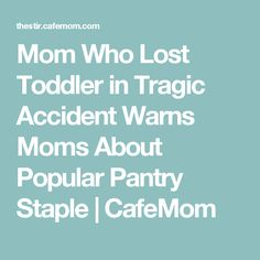 Mom Who Lost Toddler in Tragic Accident Warns Moms About Popular Pantry Staple | CafeMom