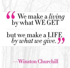be a giver...i was once told to give til it hurts. if it doesn't hurt, you're not giving enough :)
