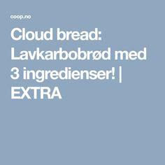 Cloud bread: Lavkarbobrød med 3 ingredienser! | EXTRA Cloud Bread, Food And Drink, Low Carb, Clouds, Baking, Bread Making, Flourless Bread, Bakken, Backen