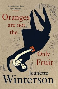 Oranges Are Not The Only Fruit. Love Jeanette Winterson's prose