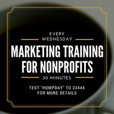 "Weekly training for nonprofit marketers join by texting ""HUMPDAY"" to 33444"