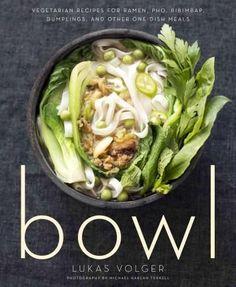 Bowl: Vegetarian Recipes for Ramen Pho Bibimbap Dumplings and Other One-dish Meals