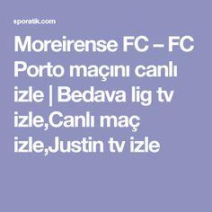 Moreirense FC – FC Porto maçını canlı izle | Bedava lig tv izle,Canlı maç izle,Justin tv izle