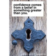 Confidence comes from a belief in something greater than you.