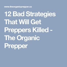 12 Bad Strategies That Will Get Preppers Killed - The Organic Prepper