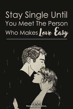 Stay Single Until You Meet The Person Who Makes Love Easy