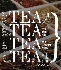 Tea just seems to do it all! My Grandmom from England always lived by this, and we still do! (RM)