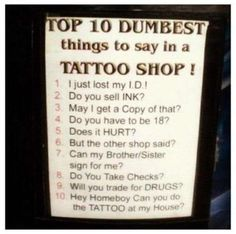 Top 10 Dumbest Things to say in a Tattoo Shop