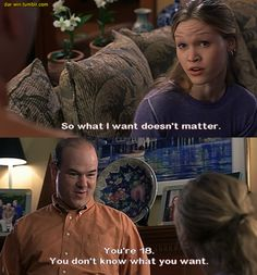 Walter Stratford (Larry Miller): You're 18, you don't know what you want. And you won't know what you want 'til you're 45, and even if you get it, you'll be too old to use it. - 10 Things I Hate About You (1999) #williamshakespeare #thetamingoftheshrew