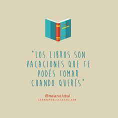 """""""Los libros son vacaciones que te podés tomar cuando querés"""" - @melanietobal"""