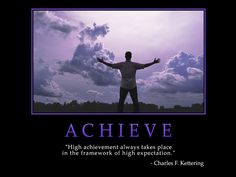 "ACHIEVE  ""High achievement always takes place in the framework of high expectation.""  -Charles F. Kettering  #achieve #acheivement #quote #inspiration #CharlesFKettering   ➤ Image credit: www.successwallpapers.com"