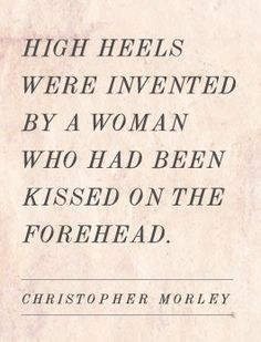 high heels - lol i personally like being kissed on the foreheard- but i love this quote!! :)