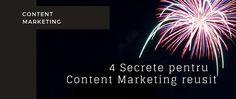 4 Secrete Pentru Content Marketing Reuşit Content Marketing, Blog, Blogging, Inbound Marketing