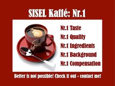 "Better is not possible! SISEL International with the largest privately owned factory in the mlm industry has launched SISEL Kaffé - the world's best-tasting 'healthy' coffee with amazing compensation plan:   45% fast start bonus from EACH direct customer/distributor. Full commission from EACH downline - the highest commission ever. There is NO ""nonexec turnover"" criterium or missed legs. EVERY customer and EVERY distributor counts. It works. It rocks! It's RED HOT!"