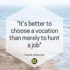 Choose a vocation rather than a job – important thought by Frank Parsons.  At FH CAMPUS 02, this is one of our many philosophies.