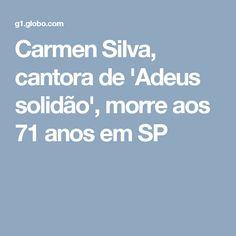 Carmen Silva, cantora de 'Adeus solidão', morre aos 71 anos em SP