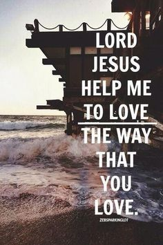 Help me love others the way that you love me, Lord!