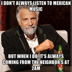 i-dont-always-listen-to-mexican-music-but-when-i-do-its-always-coming-from-the-neigh.jpg (430×430)