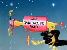 ACME Disintegrating Pistol...for all your best laid plans.