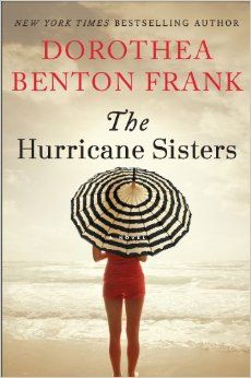 The Hurricane Sisters: A Novel: Dorothea Benton Frank: 9780062132529: June 2014