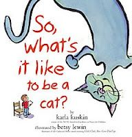 """""""So, What's It Like to Be a Cat?"""" poems by Karla Kuskin; illust. Betsy Lewin"""