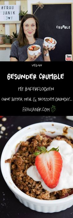 Healthy crumble with oatmeal - Ms. Gesunder Crumble mit Haferflocken – Frau Janik Healthy crumble with oatmeal – without butter, flour & still crunchy … -