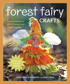 Asia Currie –– Welcome to the magical world of fairies • Make magical fairies, scary zombies, and cute gnomes with simple supplies and sewing skills • Learn easy crafting skills like hand sewing, fing