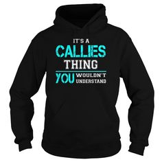 [Popular Tshirt name printing] Its a CALLIES Thing You Wouldnt Understand  Last Name Surname T-Shirt  Best Shirt design  Its a CALLIES Thing. You Wouldnt Understand. CALLIES Last Name Surname T-Shirt  Tshirt Guys Lady Hodie  SHARE and Get Discount Today Order now before we SELL OUT  Camping a breit thing you wouldnt understand tshirt hoodie hoodies year name birthday a callies thing you wouldnt understand last name surname