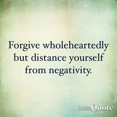 Forgive those who hurt you; but keep your distance from those who hurt you by seeking attention for their own benefit. Forgiveness