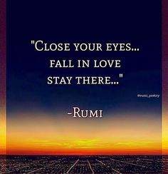 Close your eyes. - Best Quotes, Quotes for Motivation, Life, Funny, Drama and Rumi Quotes Life, Reality Of Life Quotes, Rumi Love Quotes, Inspirational Quotes, Sufi Quotes, Motivational, Rumi Poem, Stoicism Quotes, Persian Quotes