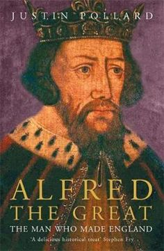 Alfred the Great: The Man Who Made England by Justin Pollard Books To Read, My Books, Alfred The Great, Great King, Reading Rainbow, Great Stories, Great Books, Nonfiction, The Man