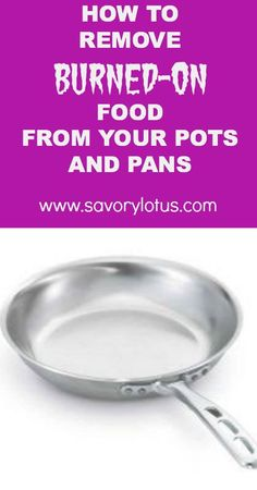How to Remove Burned-On Food from Your Pots and Pans |  savorylotus.com
