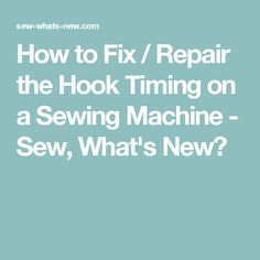 How to Fix / Repair the Hook Timing on a Sewing Machine - Sew, What's New?