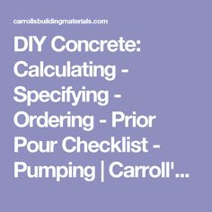 DIY Concrete: Calculating - Specifying - Ordering - Prior Pour Checklist - Pumping | Carroll's Building Materials (St. Petersburg, FL) :: Ready Mix Concrete, Masonry, Stone, Gravel, Sand, Brick, Pavers