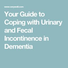 Your Guide to Coping with Urinary and Fecal Incontinence in Dementia