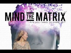 Mind the Matrix FULL.... I believe, this is a film, no human being should miss to see.